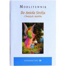 Modlitewnik. Do Anioła Stróża i Świętych Aniołów